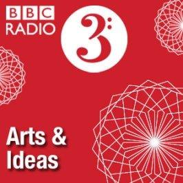BBC Radio 3 Arts and Ideas